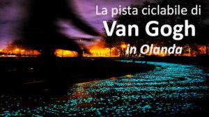 Olanda. La pista ciclabile di Van Gogh