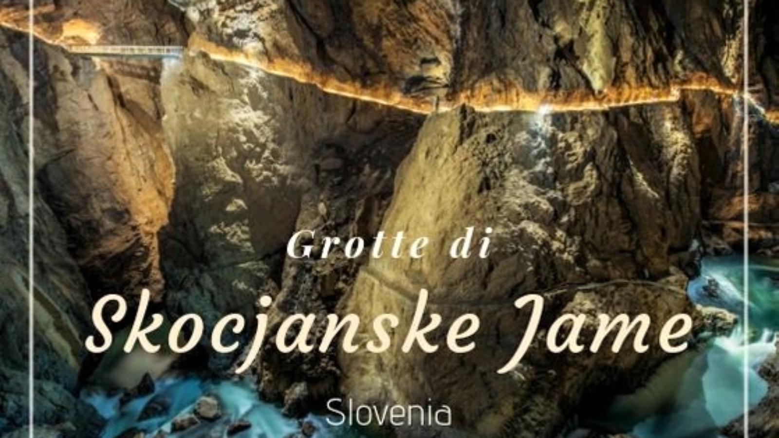 Škocjanske jame, le grotte che non ti aspetti!