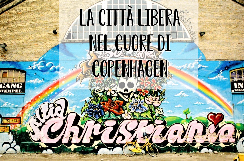 Christiania, la città libera di Copenhagen